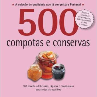 500 Receitas: Compotas e Conservas