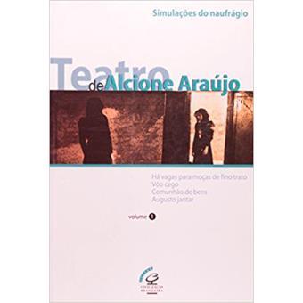 Teatro de Alcione Araújo - Livro 1: Simulações do Naufrágio