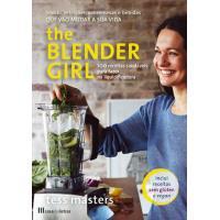 The Blender Girl: 100 Receitas Saudáveis Para Fazer na Liquidificadora