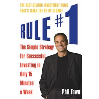 Rule #1: The Simple Strategy for Successful Investing in Only 15 Minutes a Week