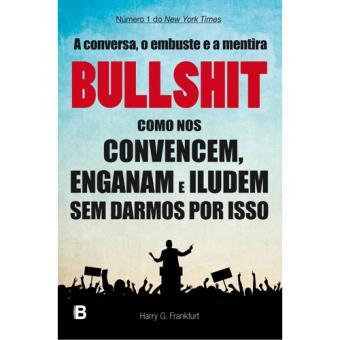 Bullshit: Como nos Convencem, Enganam e Iludem sem Darmos por Isso