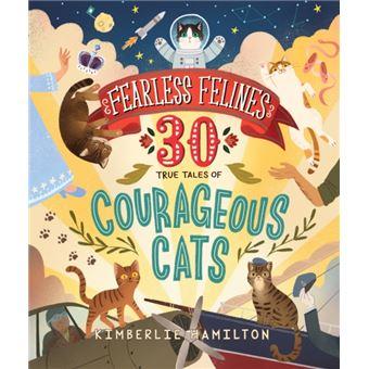 Fearless felines: 30 true tales of