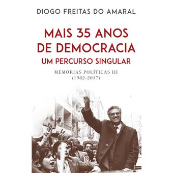 Mais 35 Anos de Democracia, Um Percurso Singular - Memórias Políticas (1982-2017)