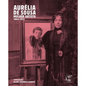 Aurélia de Sousa: Mulher Artista - 1866-1922