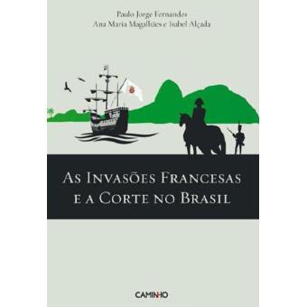 As Invasões Francesas e a Corte no Brasil