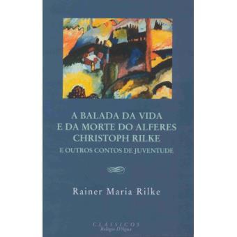 A Balada da Vida e da Morte do Alferes Christoph Rilke e Outros Contos de Juventude