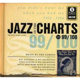 Jazz in the Charts 99 - You Didn't Want Me When You Had Me 1953-1954
