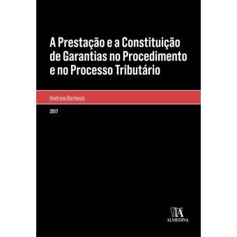 A Prestação e a Constituição de Garantias no Procedimento e no Processo Tributário