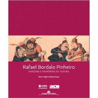 Rafael Bordalo Pinheiro - Imagens e Memórias de Teatro