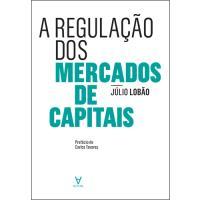A Regulação dos Mercados de Capitais