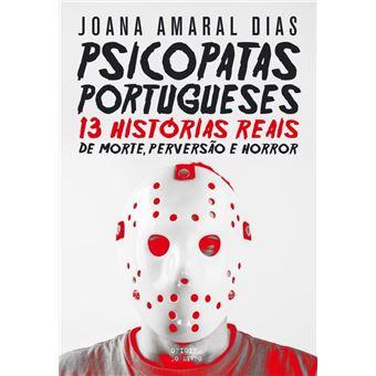 Psicopatas Portugueses: 13 Histórias Reais de Morte, Perversão e Horror