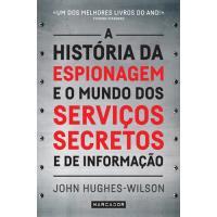 A História da Espionagem e o Mundo dos Serviços Secretos e de Informação