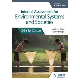 Internal Assessment for Environmental Systems and Societies for the IB Diploma