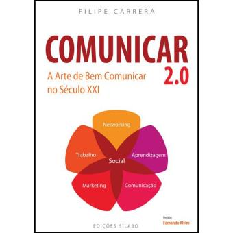 Comunicar 2.0 – A Arte de Bem Comunicar no Século XXI