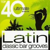 Top 40 Ultimate: Latin Classic Bar Grooves (2CD)