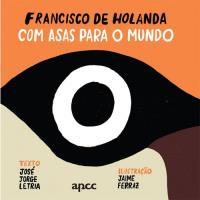 Francisco de Holanda: Com Asas Para o Mundo