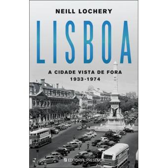 Lisboa: A Cidade Vista de Fora 1933-1974