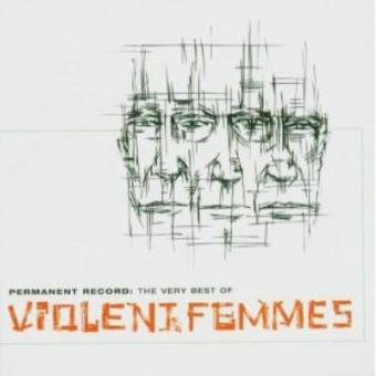Permanent Record (The Very Best Of Violent Femmes)