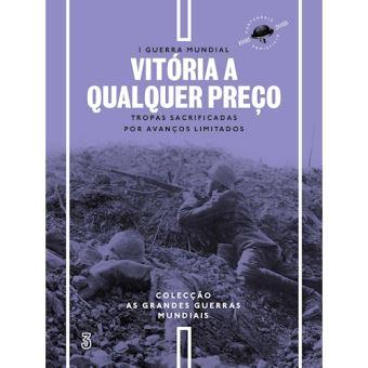Primeira Guerra Mundial - Livro 3: Vitória a Qualquer Preço