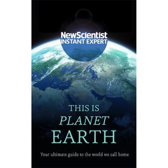 New Scientist Instant Expert: This is Planet Earth