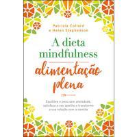 A Dieta Mindfulness: Alimentação Plena