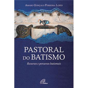 Pastoral do Batismo: Recursos e Percursos Batismais