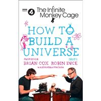 The Infinite Monkey Cage: How to Build a Universe