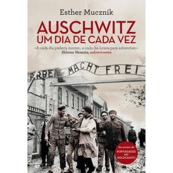 Auschwitz, um Dia de Cada Vez