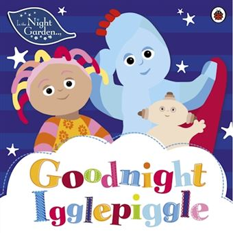 In the night garden: goodnight iggl