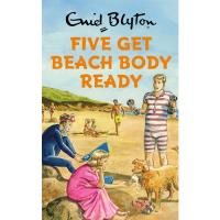 Enid Blyton for Grown Ups: Five Get Beach Body Ready