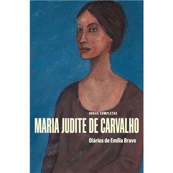 Obras Completas de Maria Judite de Carvalho - Vol. VI - Diários de Emília Bravo