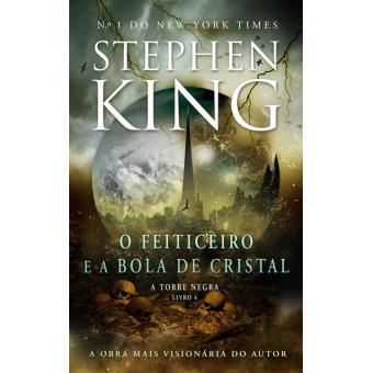 A Torre Negra - Livro 4: O Feiticeiro e a Bola de Cristal