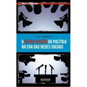 A Mediatização da Política na Era das Redes Sociais
