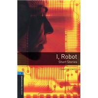 Oxford Bookworms Library Level 5: I, Robot - Short Stories