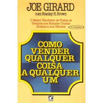 dc52e2448 Como Vender Qualquer Coisa a Qualquer Um - Joe Girard