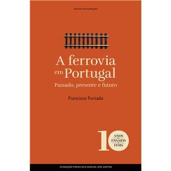 A Ferrovia em Portugal Passado, Presente e Futuro