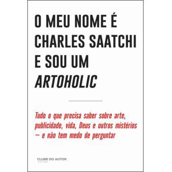 O Meu Nome é Charles Saatchi e Sou Artoholic