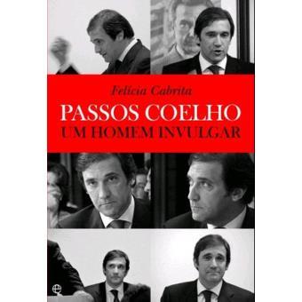 Passos Coelho - Um Homem Invulgar