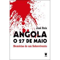 Angola: O 27 de Maio - Livro 1: Memórias de um Sobrevivente
