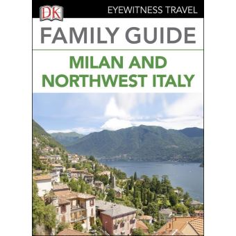 DK Eyewitness Family Guide Milan and Northwest Italy