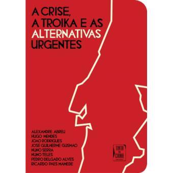 A Crise, a Troika e as Alternativas Urgentes