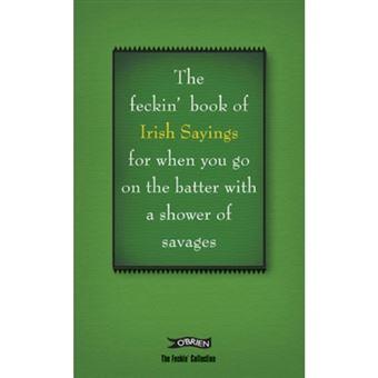 Book of feckin' irish sayings for w