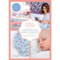 Maria Modista: Costurar Para Bebés e Crianças