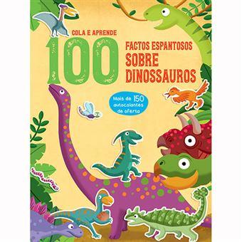 100 Factos Cola e Aprende: Factos Incríveis sobre Dinossauros