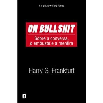 On Bullshit - Sobre a conversa, o embuste e a mentira