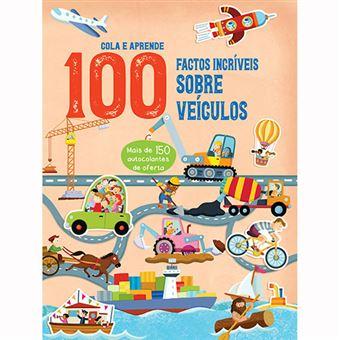 100 Factos Cola e Aprende: Factos Incríveis sobre Veículos