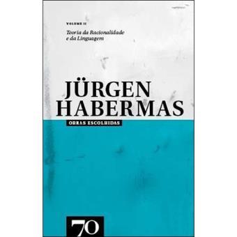 Obras Escolhidas de Jürgen Habermas - Livro 2: Teoria da Racionalidade e Teoria da Linguagem