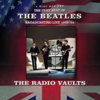 The Radio Vaults: The Very Best Of The Beatles Broadcasting Live 1962 - 1964 (4CD)