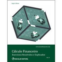 Cálculo Financeiro: Exercícios Resolvidos e Explicados - Livro 2