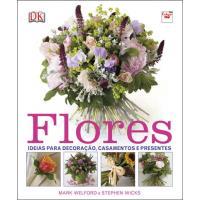 Flores: Ideias Para Decoração, Casamentos e Presentes